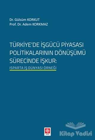 Ekin Basım Yayın - Akademik Kitaplar - Türkiyede İşgücü Piyasası Politikalarının Dönüşümü Sürecinde İşkur