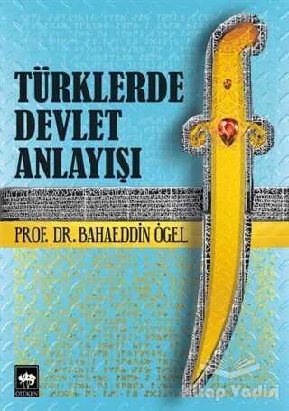 Ötüken Neşriyat - Türklerde Devlet Anlayışı