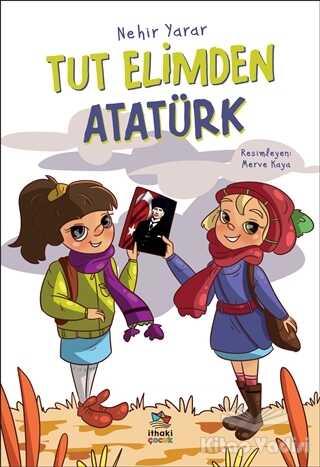 İthaki Çocuk Yayınları - Tut Elimden Atatürk