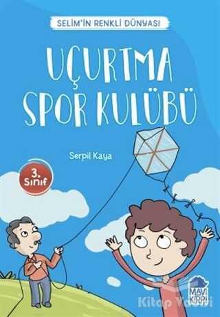 Mavi Kirpi Yayınları - Uçurtma Spor Kulübü - Selim'in Renkli Dünyası / 3. Sınıf Okuma Kitabı