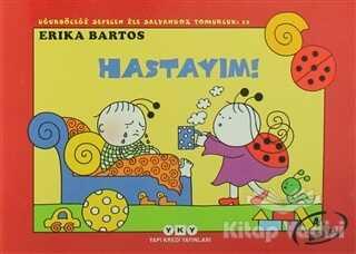 Yapı Kredi Yayınları - Uğurböceği Sevecen ile Salyangoz Tomurcuk 11: Hastayım!