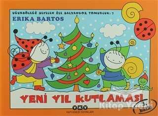 Yapı Kredi Yayınları - Uğurböceği Sevecen ile Salyangoz Tomurcuk 7: Yeni Yıl Kutlaması
