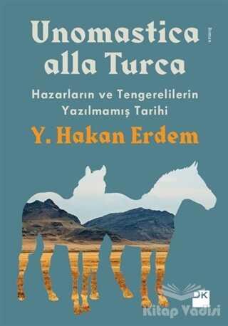 Doğan Kitap - Unomastica Alla Turca: Hazarların ve Tengerelilerin Yazılmamış Tarihi