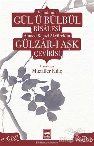 Ötüken Neşriyat - Vahidi'nin Gül ü Bülbül Risalesi Ahmed Remzi Akyürek'in Gülzar-ı Aşk Çevirisi