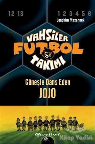 Epsilon Yayınevi - Vahşiler Futbol Takımı 11 - Güneşle Dans Eden Jojo (Ciltli)