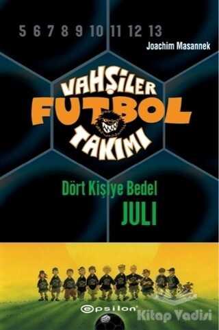 Epsilon Yayınevi - Vahşiler Futbol Takımı 4 - Dört Kişiye Bedel Juli (Ciltli)