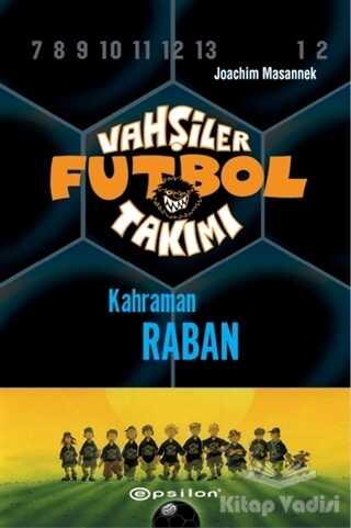 Epsilon Yayınevi - Vahşiler Futbol Takımı 6 - Kahraman Raban (Ciltli)