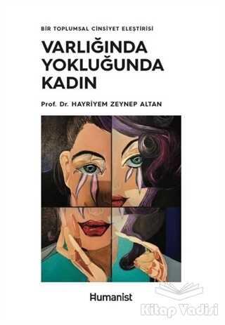 Hümanist Kitap Yayıncılık - Varlığında Yokluğunda Kadın - Bir Toplumsal Cinsiyet Eleştirisi