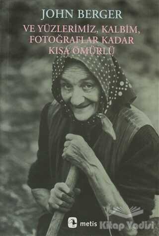 Metis Yayınları - Ve Yüzlerimiz, Kalbim, Fotoğraflar Kadar Kısa Ömürlü