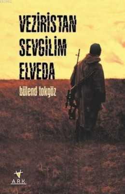 Veziristan Sevgilim Elveda / Bülend Tokgöz / Ark Kitapları