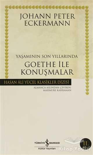 İş Bankası Kültür Yayınları - Yaşamının Son Yıllarında Goethe ile Konuşmalar