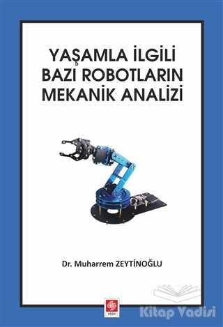 Ekin Basım Yayın - Yaşamla İlgili Bazı Robotların Mekanik Analizi