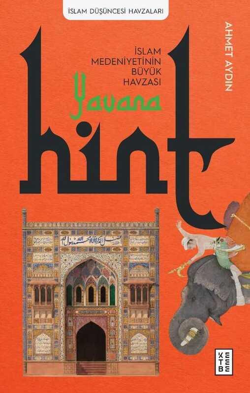 Ketebe Yayınları - Yavana - İslam Medeniyetinin Büyük Havzası - Hint