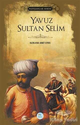 Maviçatı Yayınları - Yavuz Sultan Selim (Padişahlar Serisi)