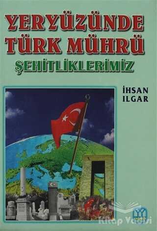 Yağmur Yayınları - Yeryüzünde Türk Mührü Şehitliklerimiz
