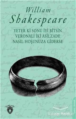 Dorlion Yayınevi - Yeter Ki Sonu İyi Bitsin Veronalı İki Asilzade Nasıl Hoşunuza Giderse