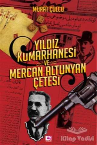 E Yayınları - Yıldız Kumarhanesi ve Mercan Altunyan Çetesi