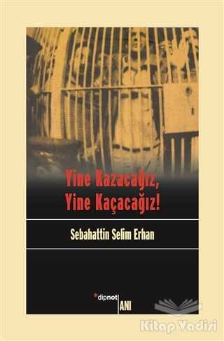Dipnot Yayınları - Yine Kazacağız, Yine Kaçacağız!