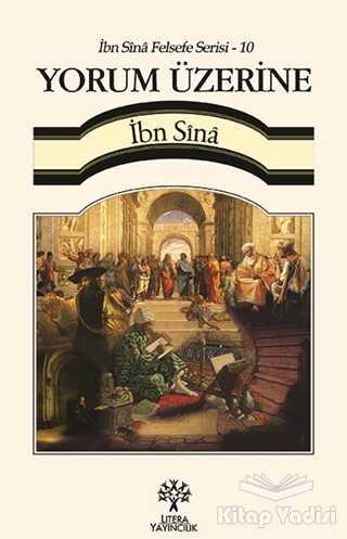 Litera Yayıncılık - Yorum Üzerine / İbn Sina Felsefe Serisi - 10