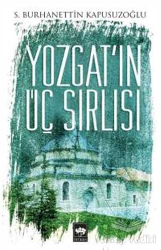 Ötüken Neşriyat - Yozgat'ın Üç Sırlısı