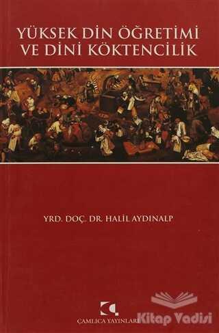 Çamlıca Yayınları - Yüksek Din Öğretimi ve Dini Köktencilik