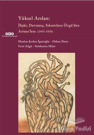 Yapı Kredi Yayınları - Yüksel Arslan: İlişki Davranış Sıkıntılara Övgü'den Arture'lere (1955-1970)