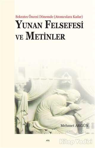 Elis Yayınları - Yunan Felsefesi ve Metinler