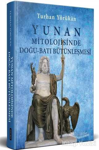 Doğu Batı Yayınları - Yunan Mitolojisinde Doğu - Batı Bütünleşmesi