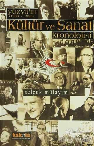 Kaknüs Yayınları - Yüzyılın (1900 - 1999) Kültür ve Sanat Kronolojisi