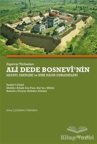 Hiperlink Yayınları - Zigetvar Türbedarı Ali Dede Bosnevi'nin Hayatı, Eserleri ve Kırk Hadis Derlemeleri